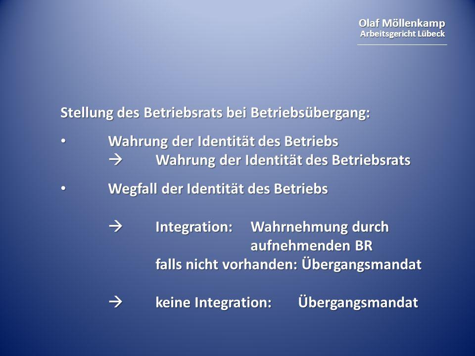 Olaf Möllenkamp Arbeitsgericht Lübeck Stellung des Betriebsrats bei Betriebsübergang: Wahrung der Identität des Betriebs Wahrung der Identität des Bet