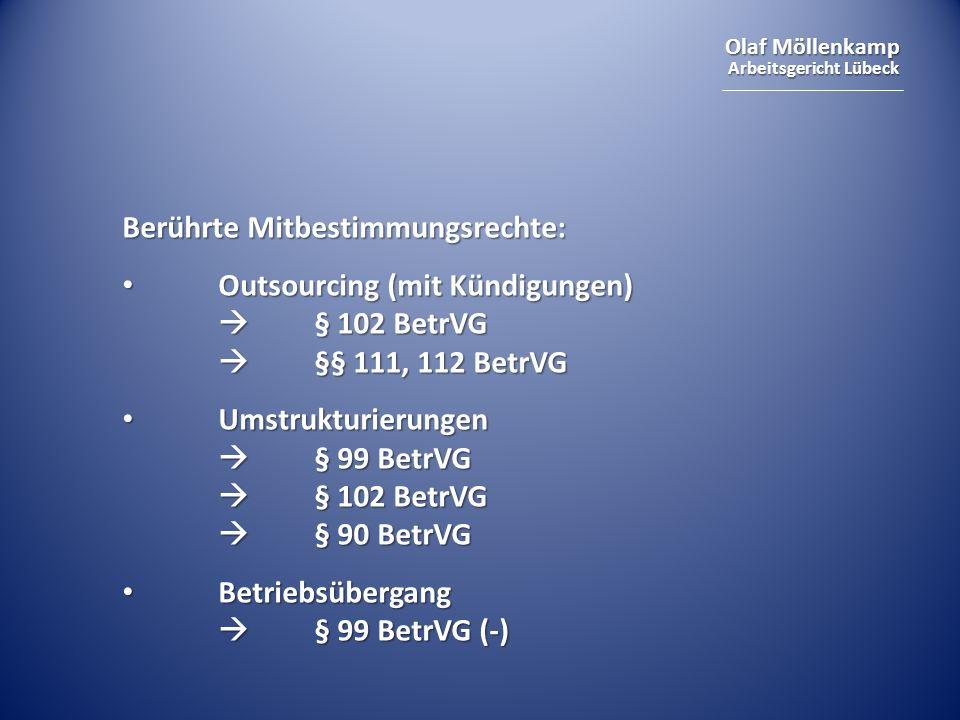 Olaf Möllenkamp Arbeitsgericht Lübeck Berührte Mitbestimmungsrechte: Outsourcing (mit Kündigungen) § 102 BetrVG §§ 111, 112 BetrVG Outsourcing (mit Kü