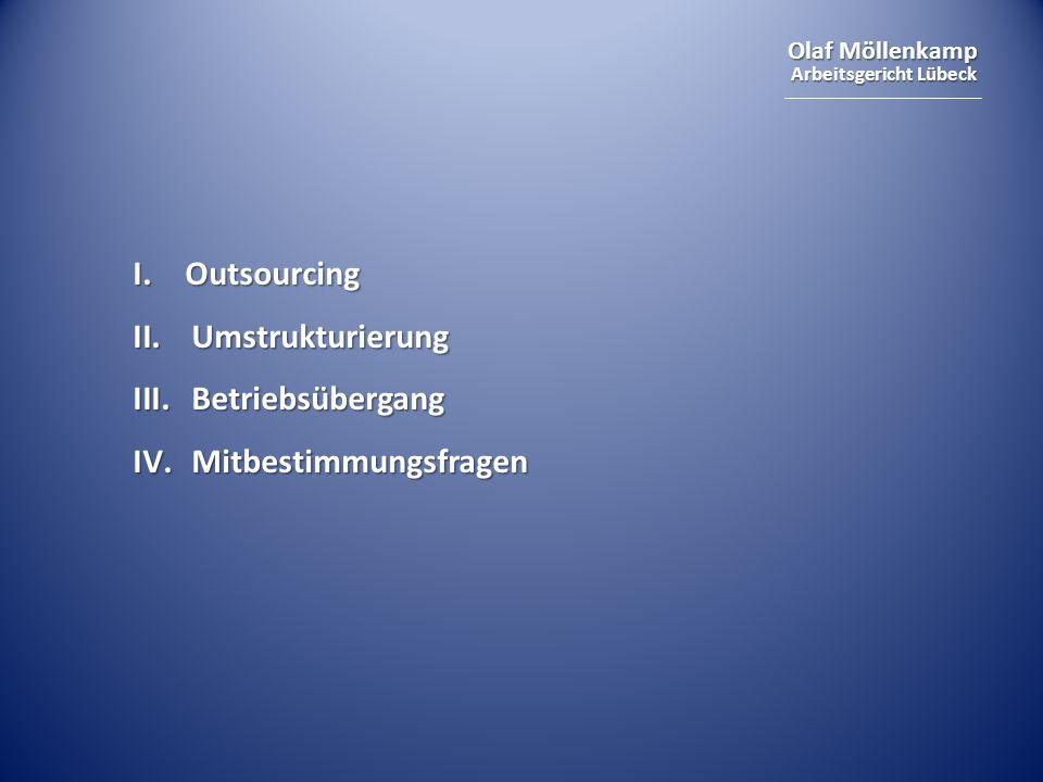 Olaf Möllenkamp Arbeitsgericht Lübeck Berührte Mitbestimmungsrechte: Outsourcing (mit Kündigungen) § 102 BetrVG §§ 111, 112 BetrVG Outsourcing (mit Kündigungen) § 102 BetrVG §§ 111, 112 BetrVG Umstrukturierungen § 99 BetrVG § 102 BetrVG § 90 BetrVG Umstrukturierungen § 99 BetrVG § 102 BetrVG § 90 BetrVG Betriebsübergang § 99 BetrVG (-) Betriebsübergang § 99 BetrVG (-)
