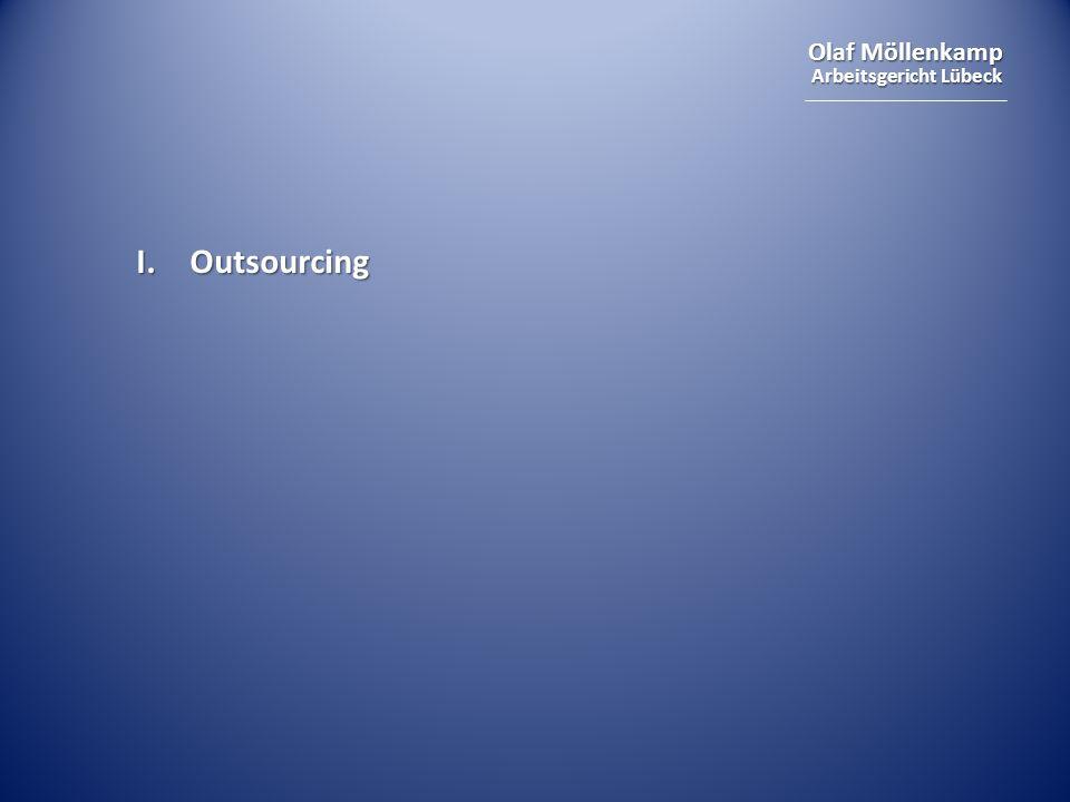 Olaf Möllenkamp Arbeitsgericht Lübeck Outsourcing Auslagerung von bislang eigenständig erbrachten/ erstellten Dienstleistungen und Produkten an externes Unternehmen zur selbständigen Erledigung.