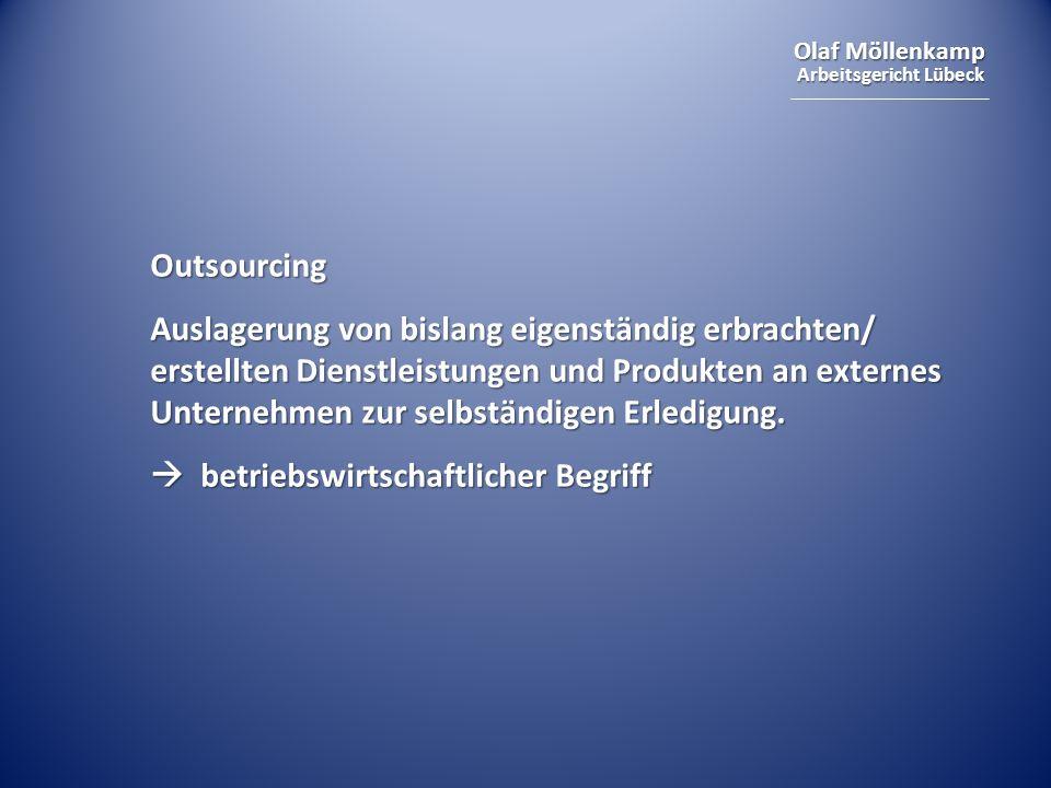 Olaf Möllenkamp Arbeitsgericht Lübeck Outsourcing kann die Voraussetzungen eines Betriebsübergangs (§ 613 a BGB) erfüllen.