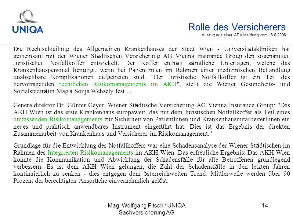 Mag. Wolfgang Fitsch / UNIQA Sachversicherung AG 14 Rolle des Versicherers Auszug aus einer APA Meldung vom 18.8.2008 Die Rechtsabteilung des Allgemei