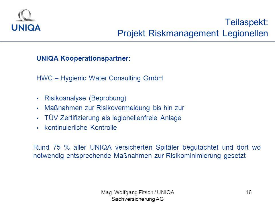 Mag. Wolfgang Fitsch / UNIQA Sachversicherung AG 16 Teilaspekt: Projekt Riskmanagement Legionellen UNIQA Kooperationspartner: HWC – Hygienic Water Con