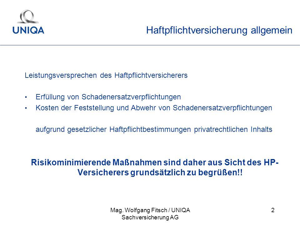 Mag. Wolfgang Fitsch / UNIQA Sachversicherung AG 2 Haftpflichtversicherung allgemein Leistungsversprechen des Haftpflichtversicherers Erfüllung von Sc