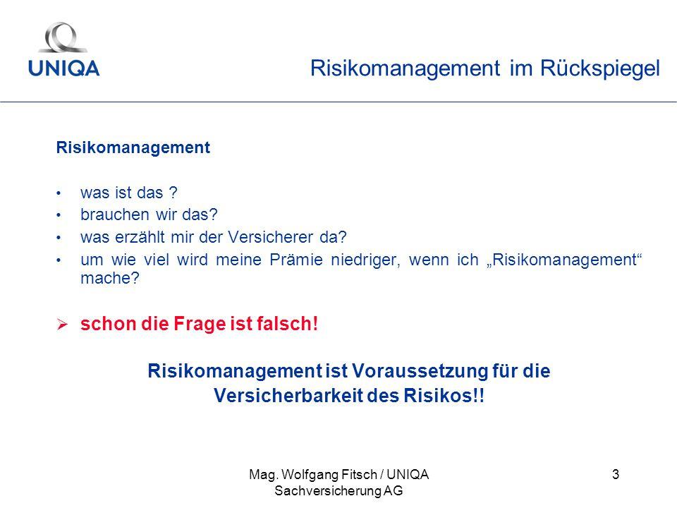 Mag. Wolfgang Fitsch / UNIQA Sachversicherung AG 3 Risikomanagement im Rückspiegel Risikomanagement was ist das ? brauchen wir das? was erzählt mir de