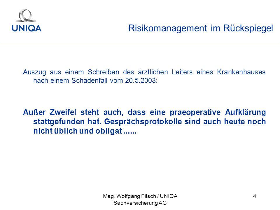 Mag. Wolfgang Fitsch / UNIQA Sachversicherung AG 4 Risikomanagement im Rückspiegel Auszug aus einem Schreiben des ärztlichen Leiters eines Krankenhaus