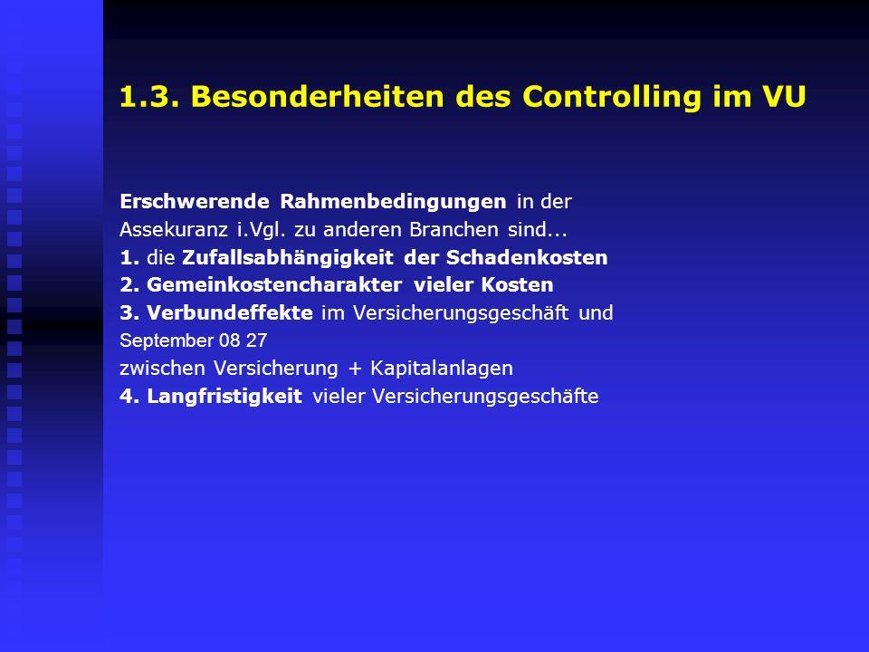 1.3. Besonderheiten des Controlling im VU Erschwerende Rahmenbedingungen in der Assekuranz i.Vgl. zu anderen Branchen sind... 1. die Zufallsabhängigke