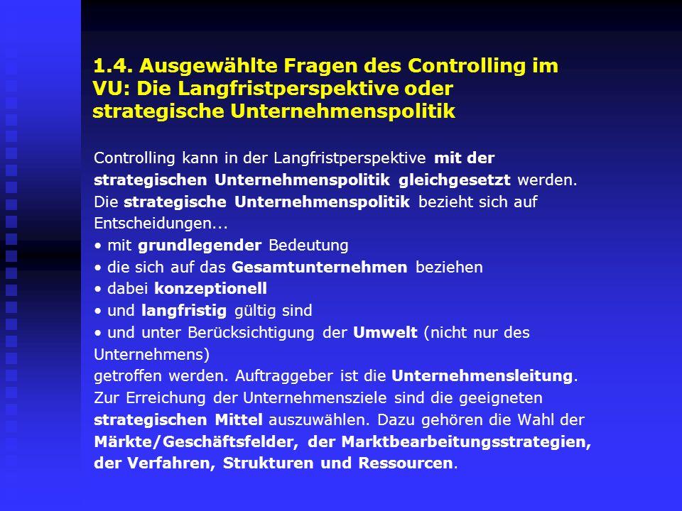 1.4. Ausgewählte Fragen des Controlling im VU: Die Langfristperspektive oder strategische Unternehmenspolitik Controlling kann in der Langfristperspek