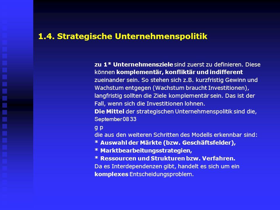1.4. Strategische Unternehmenspolitik zu 1* Unternehmensziele sind zuerst zu definieren. Diese können komplementär, konfliktär und indifferent zueinan