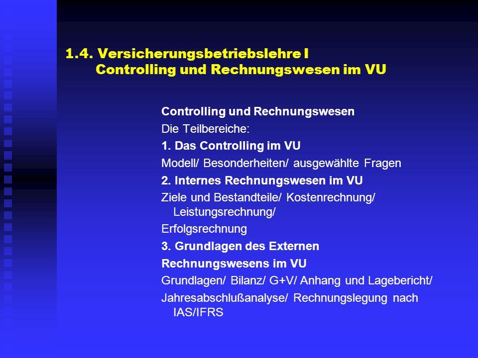 1.4. Versicherungsbetriebslehre I Controlling und Rechnungswesen im VU Controlling und Rechnungswesen Die Teilbereiche: 1. Das Controlling im VU Model