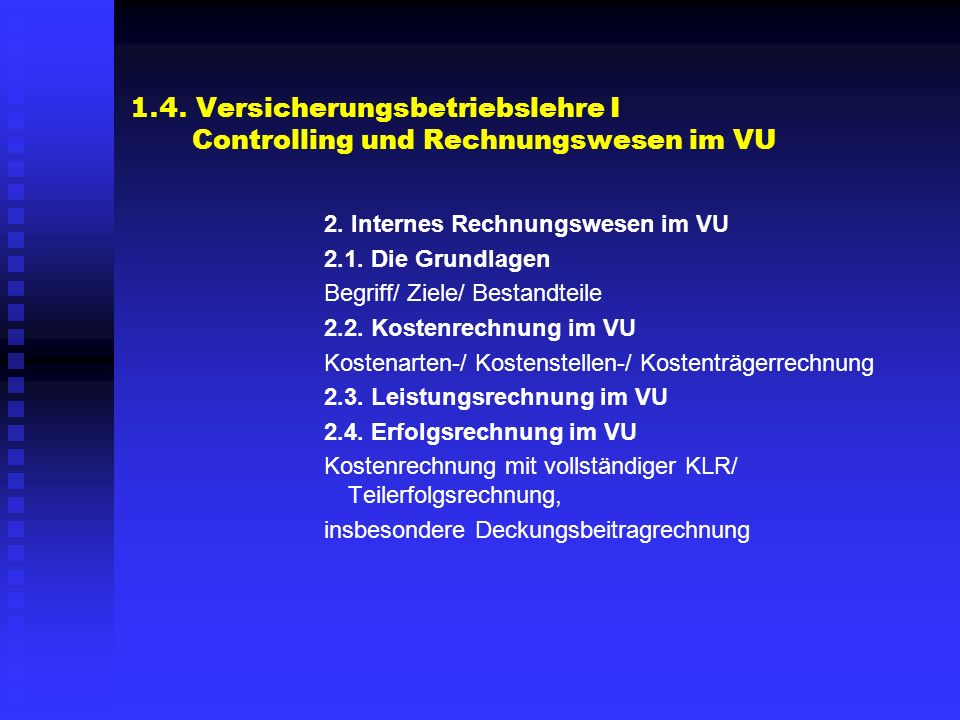 1.4. Versicherungsbetriebslehre I Controlling und Rechnungswesen im VU 2. Internes Rechnungswesen im VU 2.1. Die Grundlagen Begriff/ Ziele/ Bestandtei