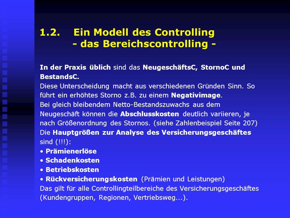 1.2. Ein Modell des Controlling - das Bereichscontrolling - In der Praxis üblich sind das NeugeschäftsC, StornoC und BestandsC. Diese Unterscheidung m