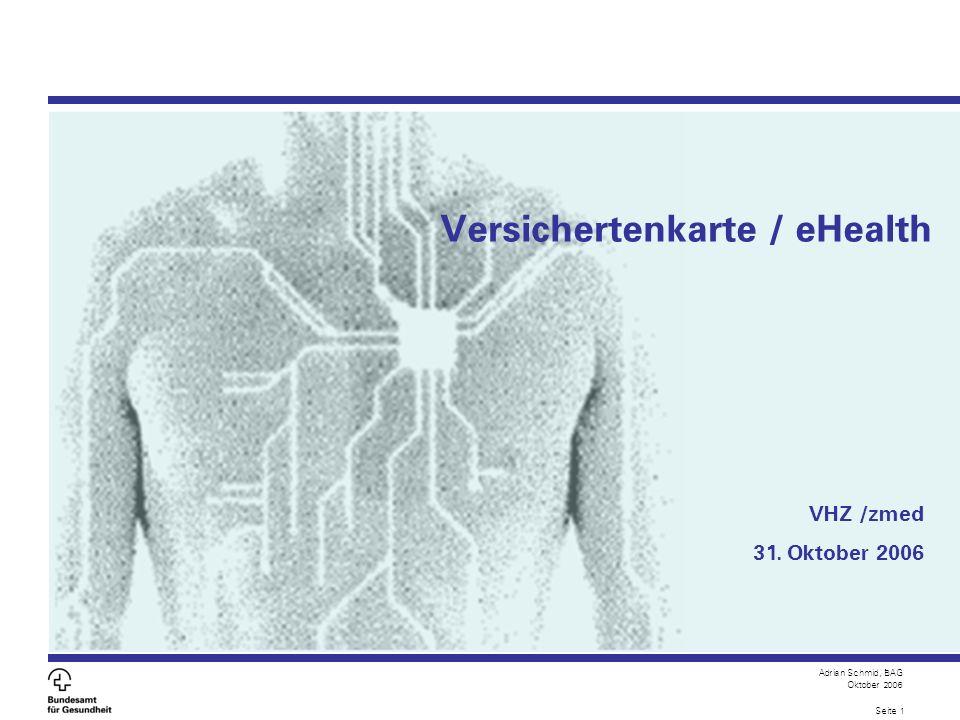 Adrian Schmid, BAG Oktober 2006 Seite 1 VHZ /zmed 31. Oktober 2006 Versichertenkarte / eHealth