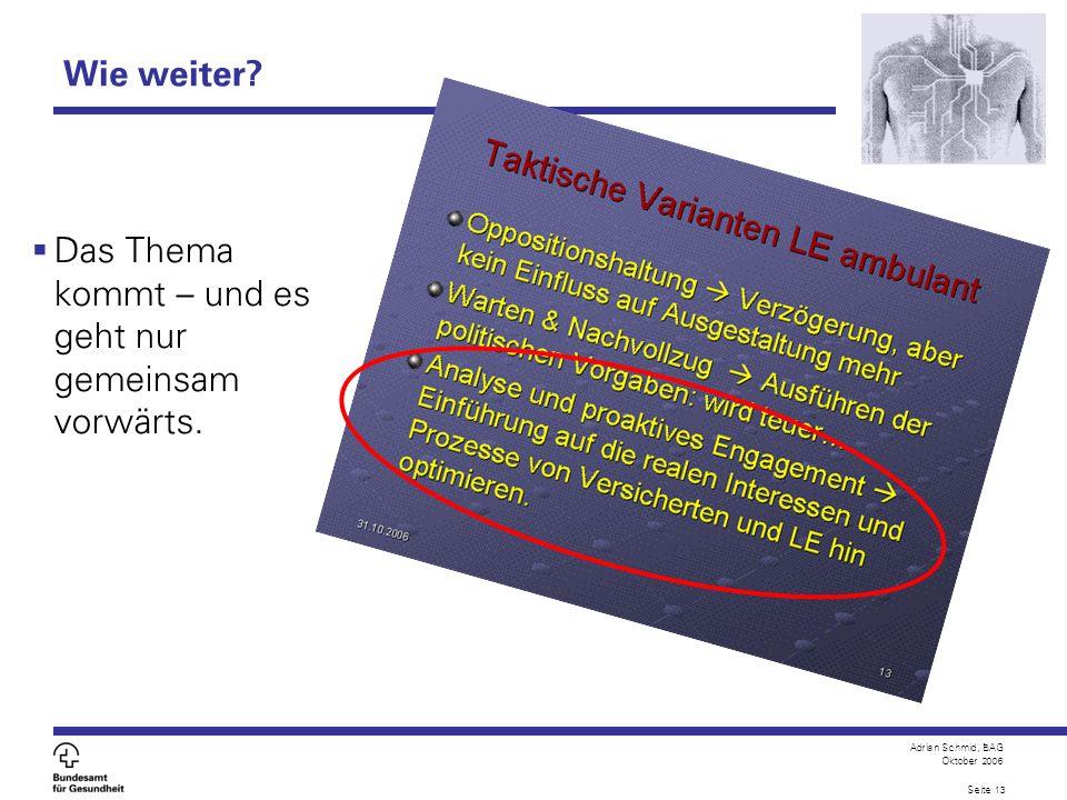 Adrian Schmid, BAG Oktober 2006 Seite 13 Wie weiter? Das Thema kommt – und es geht nur gemeinsam vorwärts.
