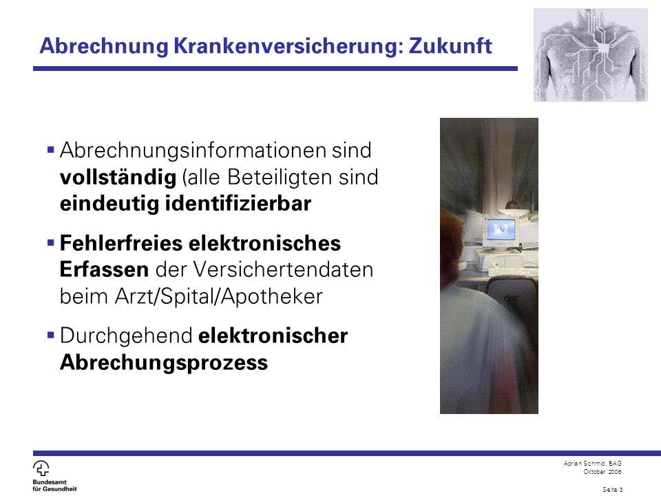 Adrian Schmid, BAG Oktober 2006 Seite 3 Abrechnung Krankenversicherung: Zukunft Abrechnungsinformationen sind vollständig (alle Beteiligten sind einde