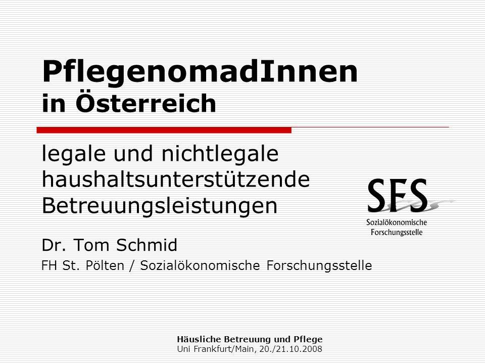 Häusliche Betreuung und Pflege Uni Frankfurt/Main, 20./21.10.2008 Gliederung Zahlen Pflegegeldregelung (top-down) Pflege und Betreuung (bottom up) Drei betroffene Gruppen (illegale) Hausbetreuung Legalisierungs-Policy Was bleibt.