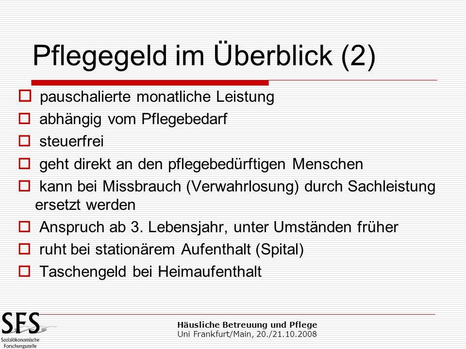 Häusliche Betreuung und Pflege Uni Frankfurt/Main, 20./21.10.2008 pauschalierte monatliche Leistung abhängig vom Pflegebedarf steuerfrei geht direkt a