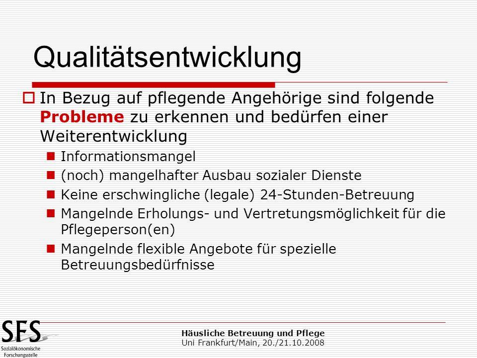 Häusliche Betreuung und Pflege Uni Frankfurt/Main, 20./21.10.2008 In Bezug auf pflegende Angehörige sind folgende Probleme zu erkennen und bedürfen ei