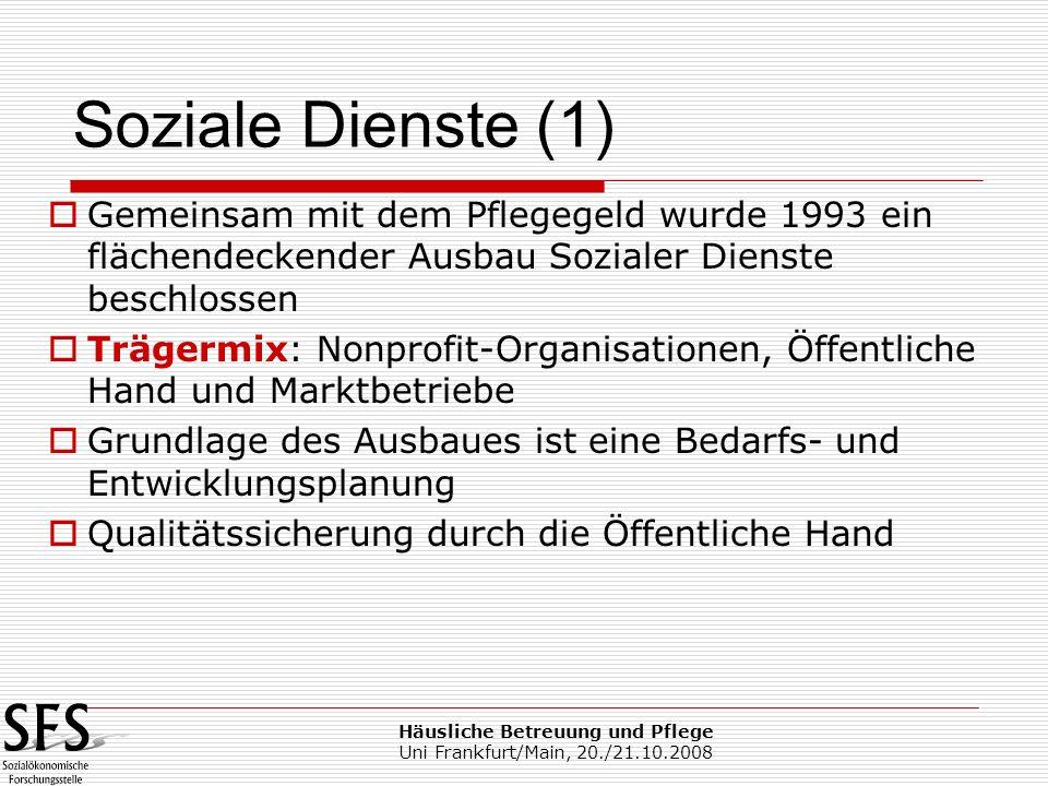 Häusliche Betreuung und Pflege Uni Frankfurt/Main, 20./21.10.2008 Gemeinsam mit dem Pflegegeld wurde 1993 ein flächendeckender Ausbau Sozialer Dienste