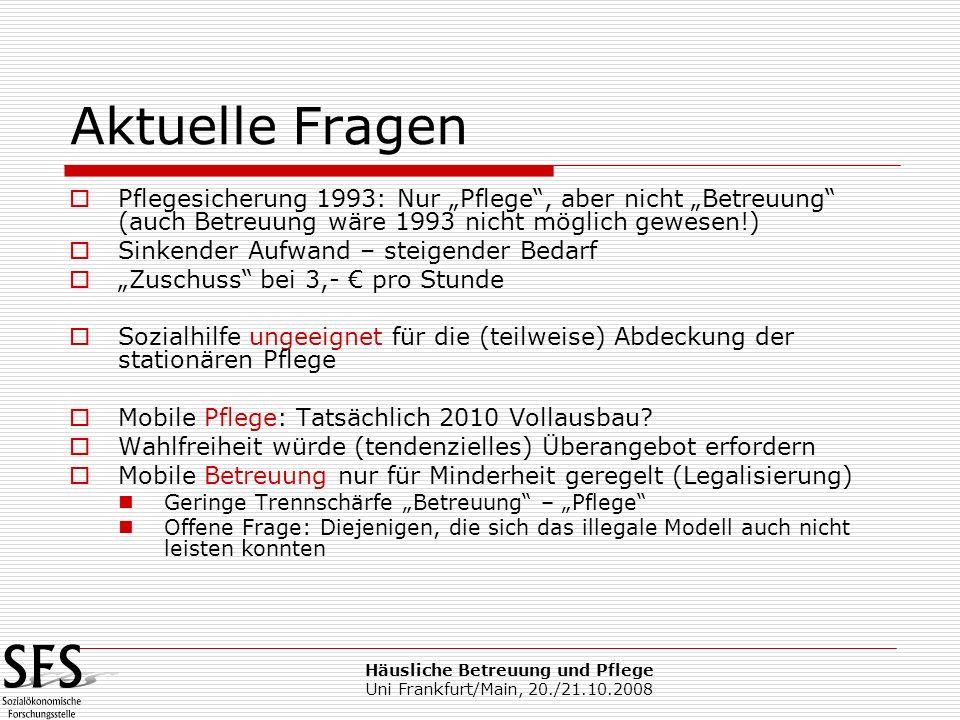 Häusliche Betreuung und Pflege Uni Frankfurt/Main, 20./21.10.2008 Aktuelle Fragen Pflegesicherung 1993: Nur Pflege, aber nicht Betreuung (auch Betreuu