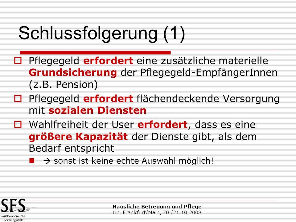 Häusliche Betreuung und Pflege Uni Frankfurt/Main, 20./21.10.2008 Pflegegeld erfordert eine zusätzliche materielle Grundsicherung der Pflegegeld-Empfä