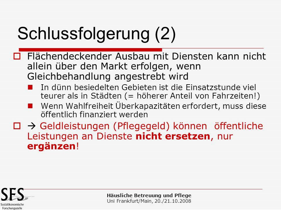 Häusliche Betreuung und Pflege Uni Frankfurt/Main, 20./21.10.2008 Flächendeckender Ausbau mit Diensten kann nicht allein über den Markt erfolgen, wenn