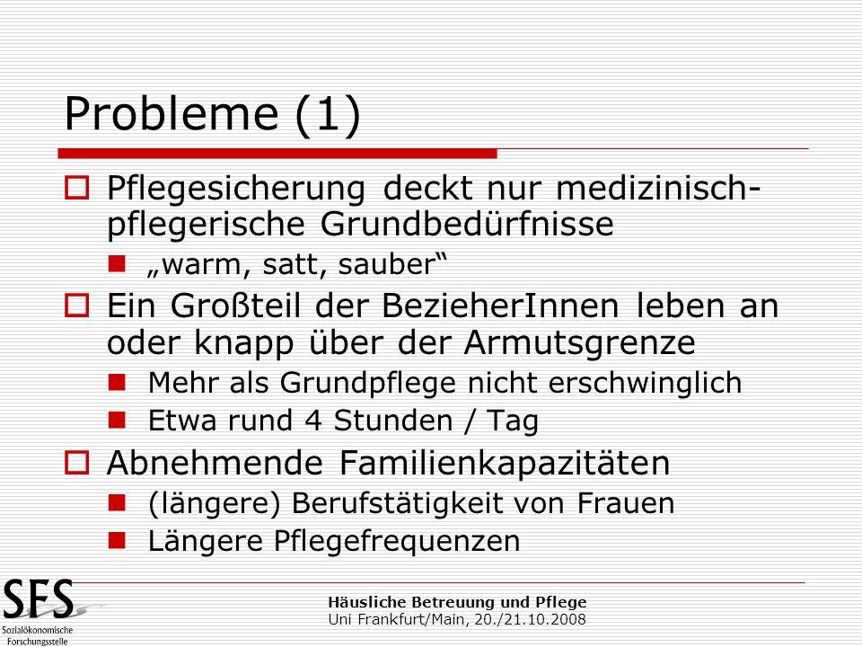 Häusliche Betreuung und Pflege Uni Frankfurt/Main, 20./21.10.2008 Probleme (1) Pflegesicherung deckt nur medizinisch- pflegerische Grundbedürfnisse wa