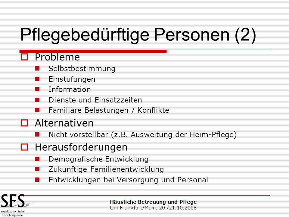 Häusliche Betreuung und Pflege Uni Frankfurt/Main, 20./21.10.2008 Probleme Selbstbestimmung Einstufungen Information Dienste und Einsatzzeiten Familiä
