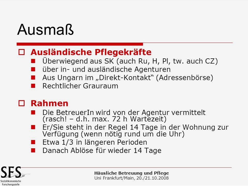 Häusliche Betreuung und Pflege Uni Frankfurt/Main, 20./21.10.2008 Ausländische Pflegekräfte Überwiegend aus SK (auch Ru, H, Pl, tw. auch CZ) über in-
