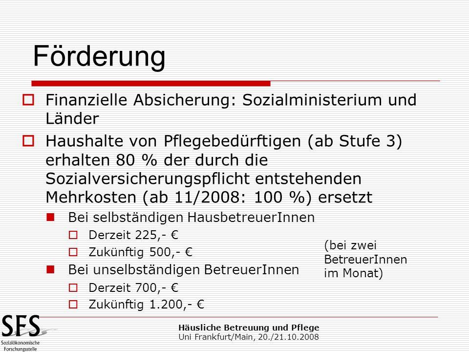 Häusliche Betreuung und Pflege Uni Frankfurt/Main, 20./21.10.2008 Finanzielle Absicherung: Sozialministerium und Länder Haushalte von Pflegebedürftige
