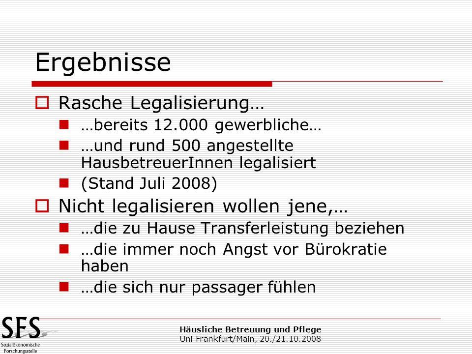 Häusliche Betreuung und Pflege Uni Frankfurt/Main, 20./21.10.2008 Ergebnisse Rasche Legalisierung… …bereits 12.000 gewerbliche… …und rund 500 angestel