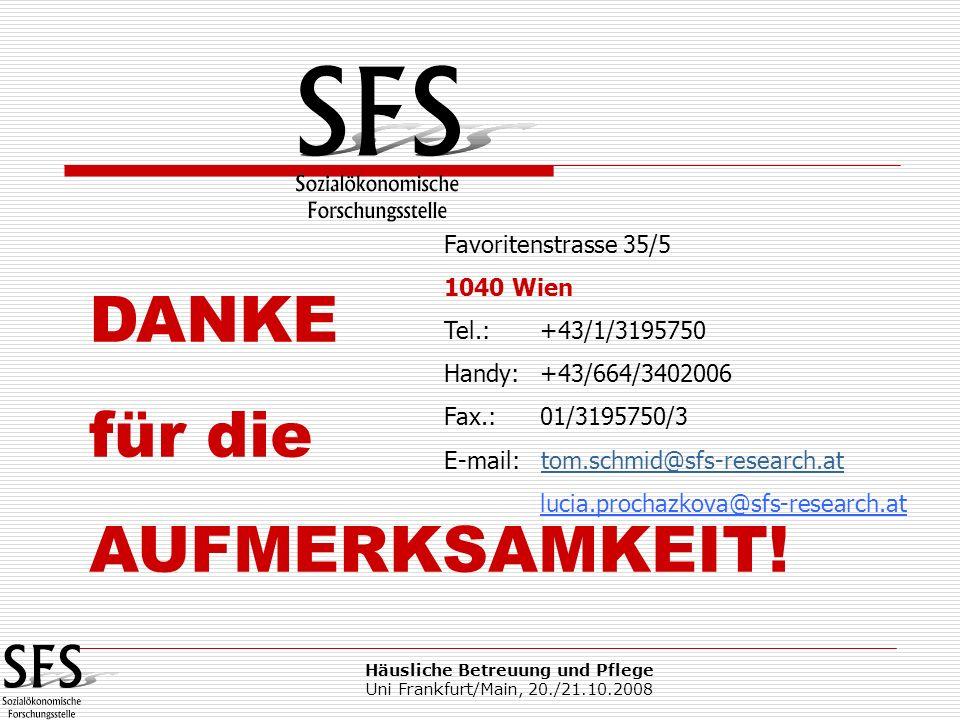 Häusliche Betreuung und Pflege Uni Frankfurt/Main, 20./21.10.2008 DANKE für die AUFMERKSAMKEIT! Favoritenstrasse 35/5 1040 Wien Tel.: +43/1/3195750 Ha