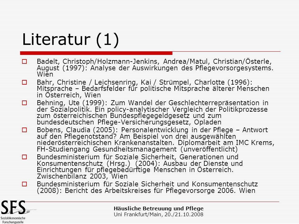 Häusliche Betreuung und Pflege Uni Frankfurt/Main, 20./21.10.2008 Literatur (1) Badelt, Christoph/Holzmann-Jenkins, Andrea/Matul, Christian/Österle, A