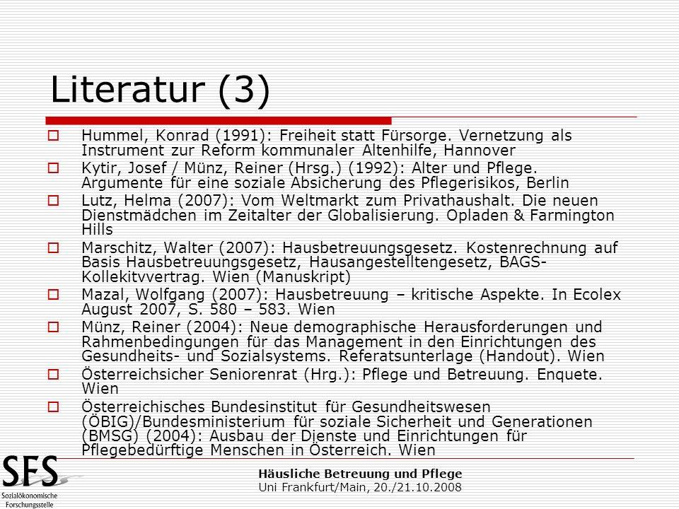 Häusliche Betreuung und Pflege Uni Frankfurt/Main, 20./21.10.2008 Literatur (3) Hummel, Konrad (1991): Freiheit statt Fürsorge. Vernetzung als Instrum