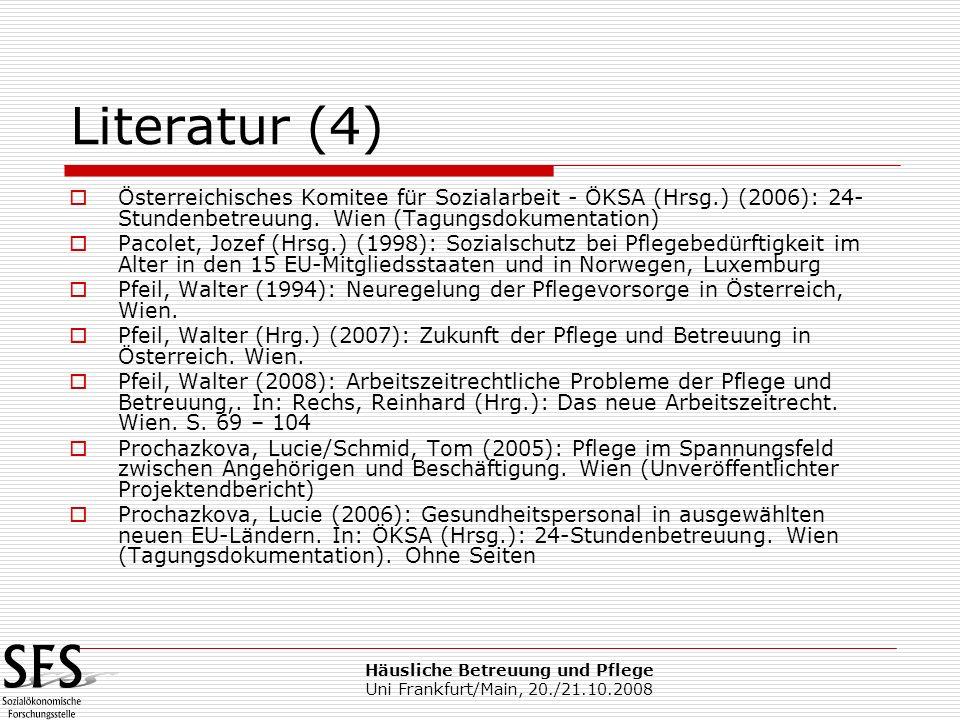 Häusliche Betreuung und Pflege Uni Frankfurt/Main, 20./21.10.2008 Literatur (4) Österreichisches Komitee für Sozialarbeit - ÖKSA (Hrsg.) (2006): 24- S