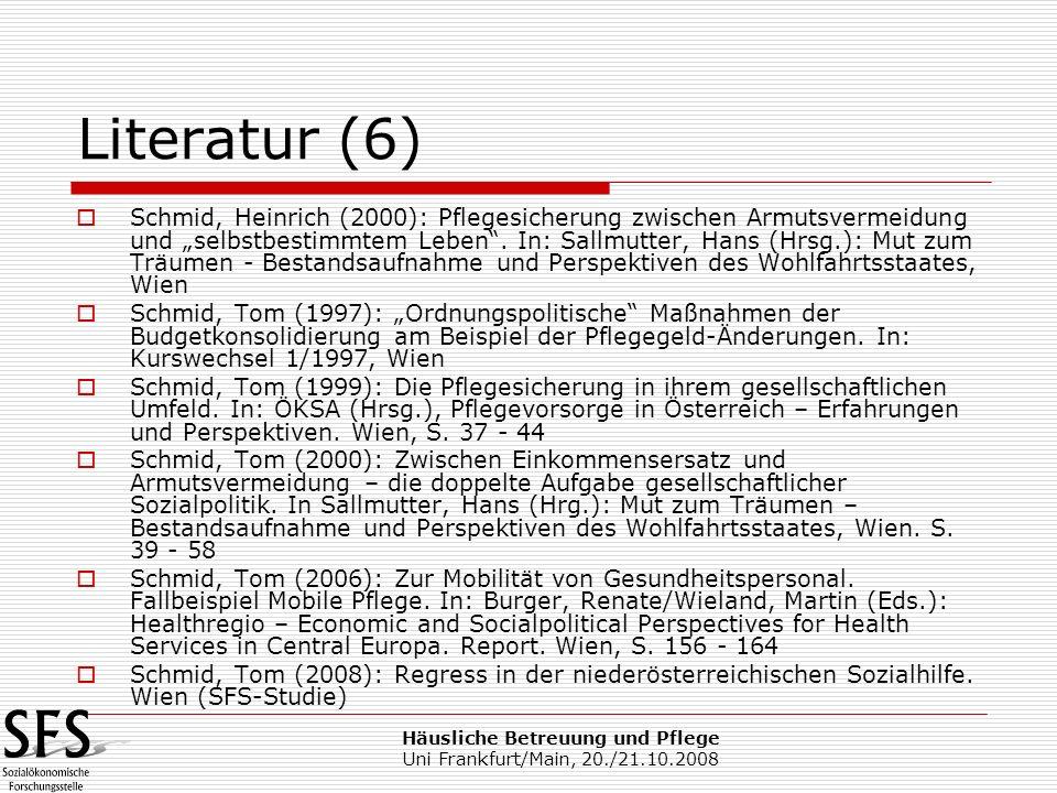 Häusliche Betreuung und Pflege Uni Frankfurt/Main, 20./21.10.2008 Literatur (6) Schmid, Heinrich (2000): Pflegesicherung zwischen Armutsvermeidung und