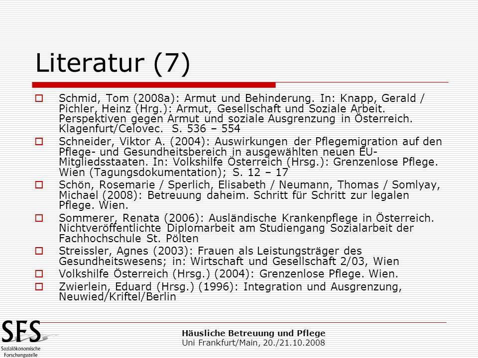 Häusliche Betreuung und Pflege Uni Frankfurt/Main, 20./21.10.2008 Literatur (7) Schmid, Tom (2008a): Armut und Behinderung. In: Knapp, Gerald / Pichle