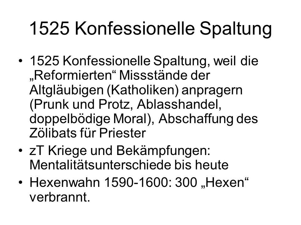 1525 Konfessionelle Spaltung 1525 Konfessionelle Spaltung, weil die Reformierten Missstände der Altgläubigen (Katholiken) anpragern (Prunk und Protz,