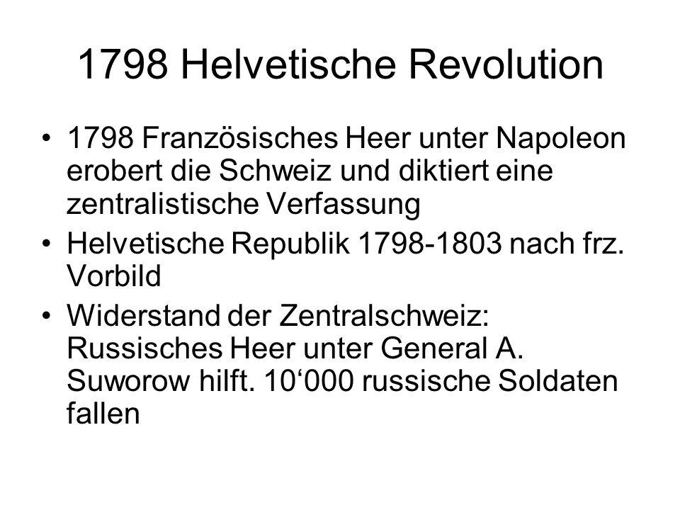 Bis zur Gründung des Bundesstaates Schweiz 1848 Helvetische Republik bewährt sich nicht, Rückkehr zum losen Staatenbund Wirtschaftlicher Druck verstärkt Meinungsverschiedenheiten zwischen liberalen und konservativen Gebieten 1847 Sonderbundskrieg: katholischer Sonderbund muss vor eigenössischen Truppen kapitulieren: Bürgerkrieg