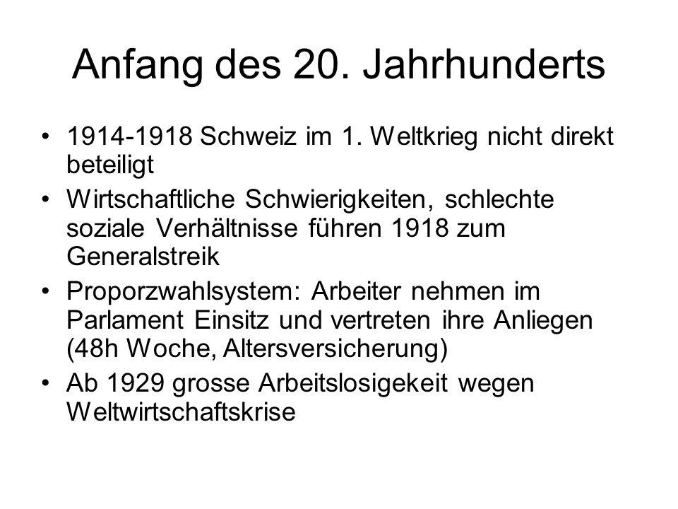 Anfang des 20. Jahrhunderts 1914-1918 Schweiz im 1. Weltkrieg nicht direkt beteiligt Wirtschaftliche Schwierigkeiten, schlechte soziale Verhältnisse f
