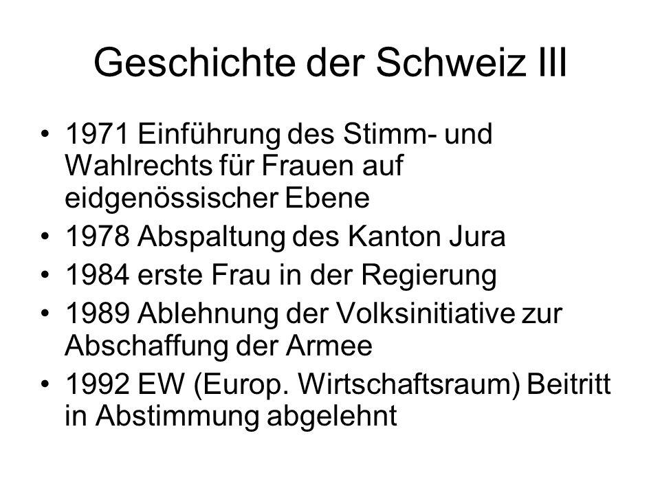 Geschichte der Schweiz III 1971 Einführung des Stimm- und Wahlrechts für Frauen auf eidgenössischer Ebene 1978 Abspaltung des Kanton Jura 1984 erste F