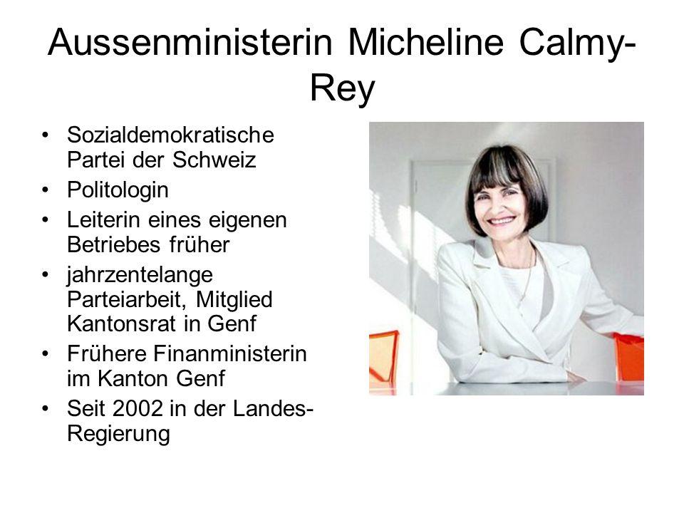 Aussenministerin Micheline Calmy- Rey Sozialdemokratische Partei der Schweiz Politologin Leiterin eines eigenen Betriebes früher jahrzentelange Partei