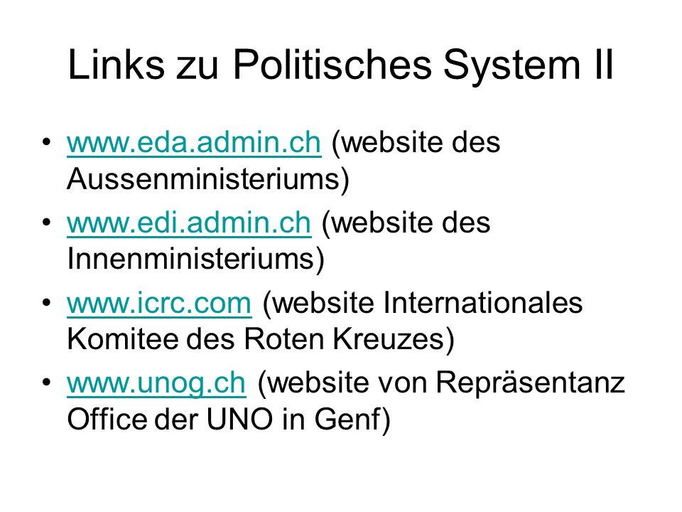 Links zu Politisches System II www.eda.admin.ch (website des Aussenministeriums)www.eda.admin.ch www.edi.admin.ch (website des Innenministeriums)www.e