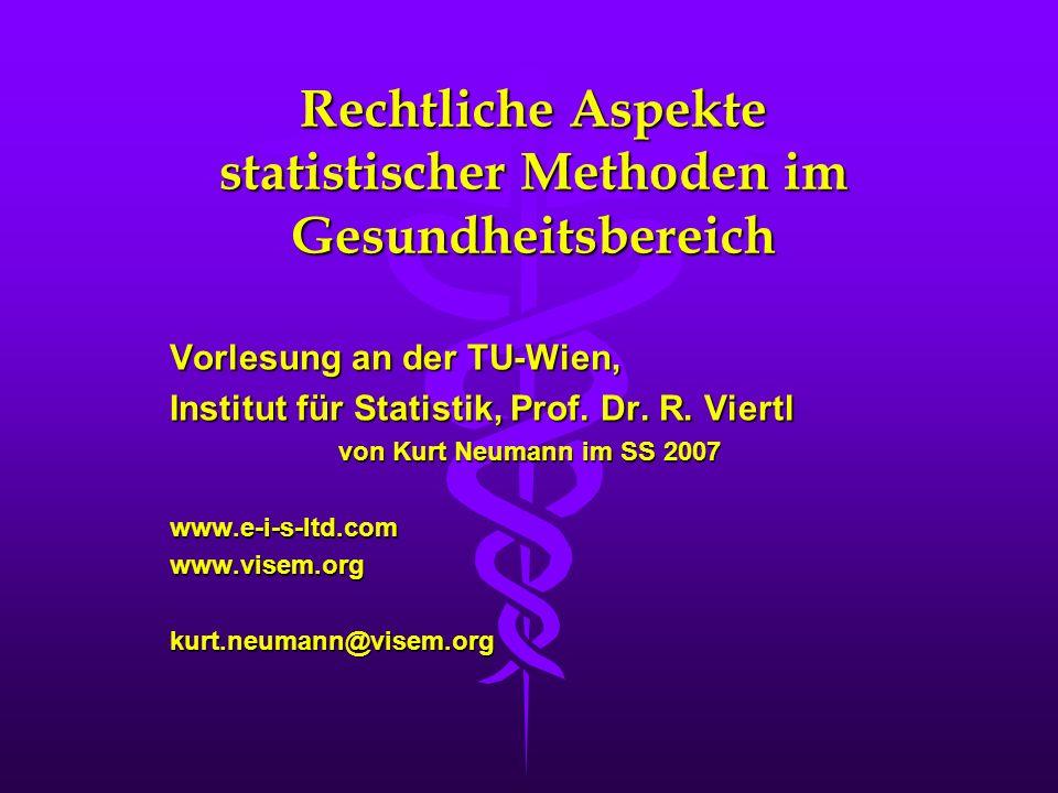 Rechtliche Aspekte statistischer Methoden im Gesundheitsbereich Vorlesung an der TU-Wien, Institut für Statistik, Prof. Dr. R. Viertl von Kurt Neumann