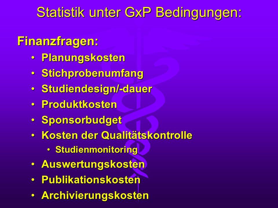 Statistik unter GxP Bedingungen: Finanzfragen: PlanungskostenPlanungskosten StichprobenumfangStichprobenumfang Studiendesign/-dauerStudiendesign/-daue