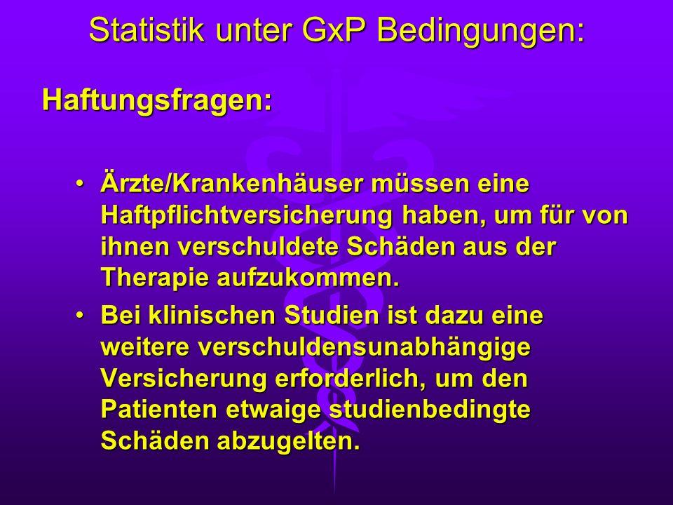 Statistik unter GxP Bedingungen: Haftungsfragen: Ärzte/Krankenhäuser müssen eine Haftpflichtversicherung haben, um für von ihnen verschuldete Schäden