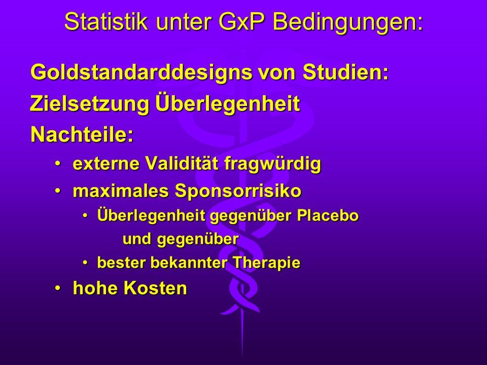 Statistik unter GxP Bedingungen: Goldstandarddesigns von Studien: Zielsetzung Überlegenheit Nachteile: externe Validität fragwürdigexterne Validität f