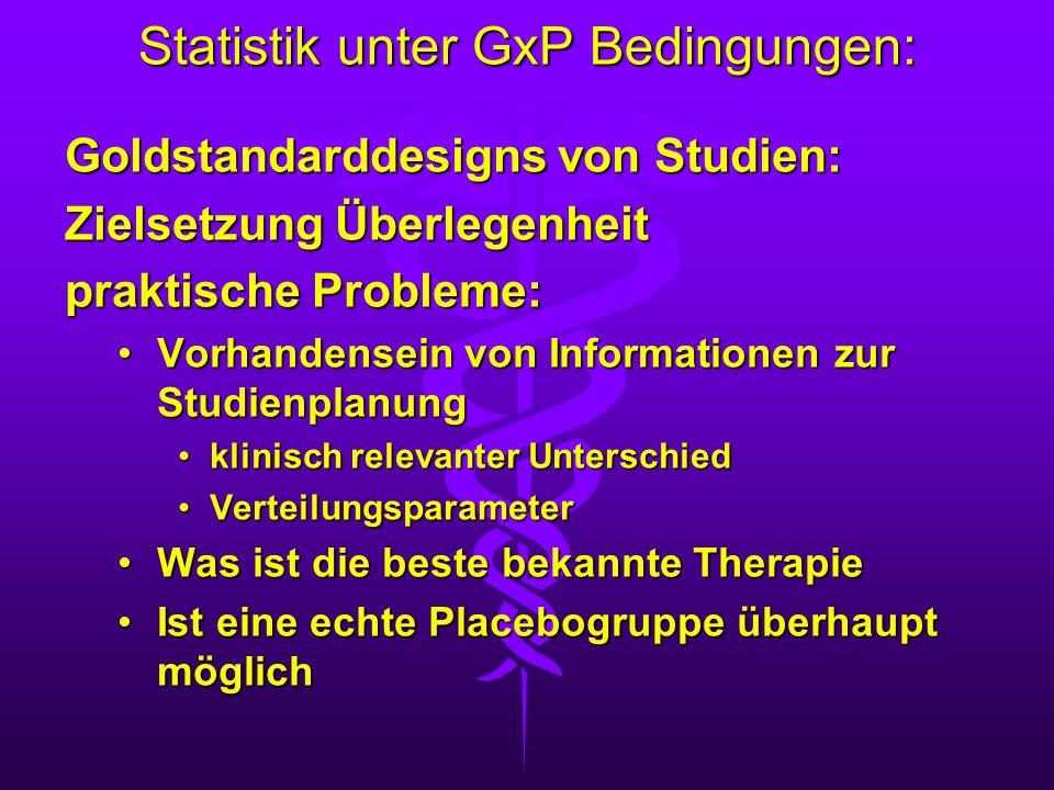 Statistik unter GxP Bedingungen: Goldstandarddesigns von Studien: Zielsetzung Überlegenheit praktische Probleme: Vorhandensein von Informationen zur S