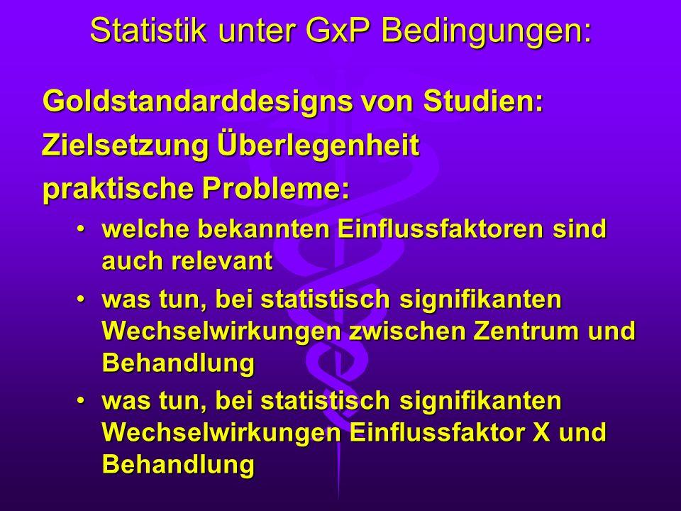 Statistik unter GxP Bedingungen: Goldstandarddesigns von Studien: Zielsetzung Überlegenheit praktische Probleme: welche bekannten Einflussfaktoren sin