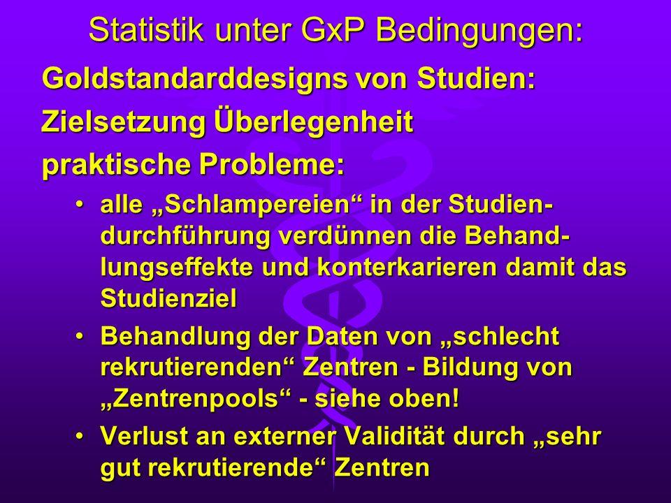 Statistik unter GxP Bedingungen: Goldstandarddesigns von Studien: Zielsetzung Überlegenheit praktische Probleme: alle Schlampereien in der Studien- du